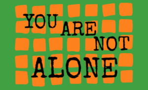 "A message saying, ""You Are Not Alone."""